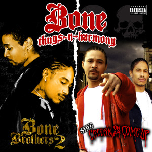 Bone Thugs-N-Harmony的專輯Still Creepin On Ah Come Up / Bone Brothers 2 (2 for 1: Special Edition)