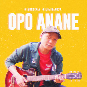 Opo Anane dari Hendra Kumbara
