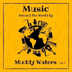 Muddy Waters的專輯Music Around the World by Muddy Waters, Vol. 2