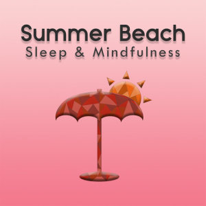 Sleepy Times的專輯Summer Beach (Sleep & Mindfulness)