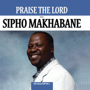 Album Praise The Lord - The Collection from Sipho Makhabane