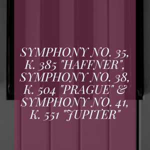 "Album Symphony No. 35, K. 385 ""Haffner"", Symphony No. 38, K. 504 ""Prague"" & Symphony No. 41, K. 551 ""Jupiter"" from Berliner Philharmoniker"