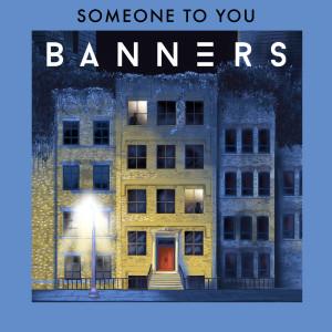 收聽Banners的Someone To You歌詞歌曲