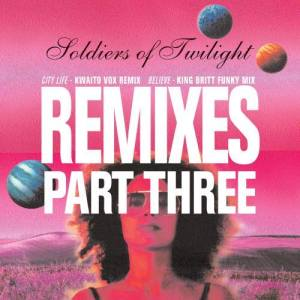 Album Remixes Part Three from Soldiers Of Twilight