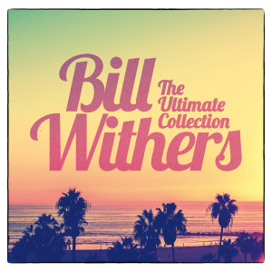 Bill Withers的專輯The Ultimate Collection