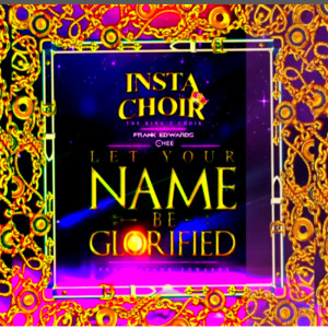 Album Instachoir : The King's Choir / Let Your Name Be Glorified. from Frank Edwards