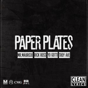 MR. MAURICIO的專輯Paper Plates (feat. Rick Ross, Troy Ave & Yo Gotti) - Single
