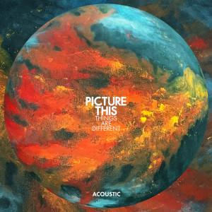 Album Things Are Different (Acoustic) from Picture This