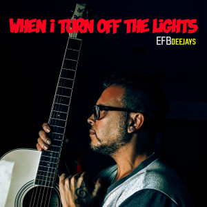 WHEN I TURN OFF THE LIGHTS (Acoustic)
