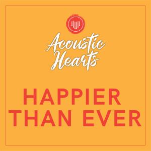 Happier Than Ever dari Acoustic Hearts