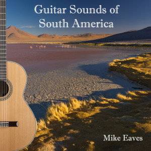 Album Guitar Sounds of South America from Mike Eaves