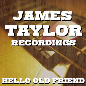 James Taylor的專輯Hello Old Friend James Taylor Recordings