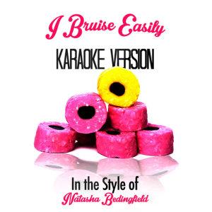 Karaoke - Ameritz的專輯I Bruise Easily (In the Style of Natasha Bedingfield) [Karaoke Version] - Single