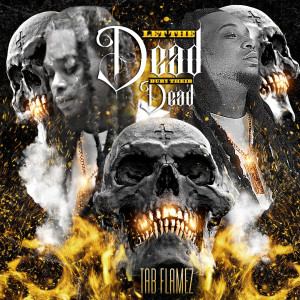 Album Let the Dead Bury Their Dead (Explicit) from TAB Flamez
