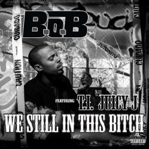 B.o.B的專輯We Still In This Bitch (feat. T.I.and Juicy J)