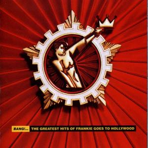 Album Bang!... The Greatest Hits Of Frankie Goes To Hollywood from Frankie Goes To Hollywood