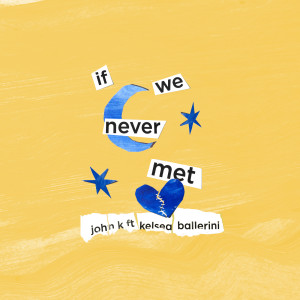 Listen to if we never met song with lyrics from John K