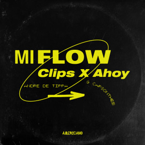 Album Mi Flow (feat. Andre Da Tippa & CapsOnTheB) from Clips X Ahoy