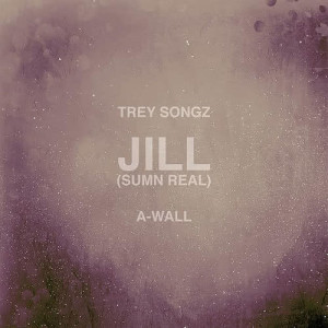 Listen to Jill (Sumn Real) song with lyrics from Trey Songz