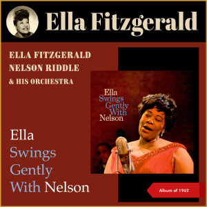 Album Ella Swings Gently with Nelson (Album of 1962) from Ella Fitzgerald