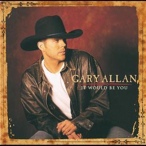 It Would Be You 2005 Gary Allan
