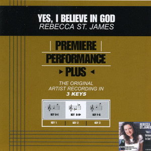 Premiere Performance Plus: Yes, I Believe In God 2001 Rebecca St. James