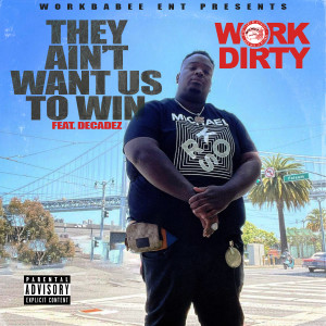 Album They Ain't Want Us To Win (feat. Decadez) (Explicit) from Work Dirty