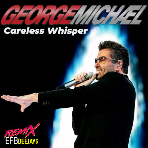 Album Careless Whisper (Remix) from Efb Deejays