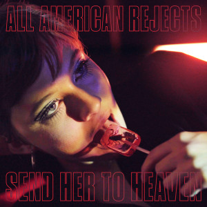 The All American Rejects的專輯Send Her To Heaven (Explicit)