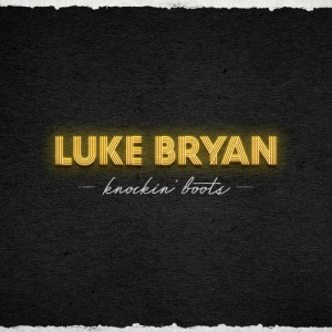 Listen to Knockin' Boots song with lyrics from Luke Bryan
