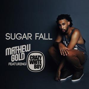 Album Sugarfall (Radio Edit) [feat. Crazy White Boy] from Mathew Gold