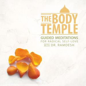 Album The Body Temple: Guided Meditations for Radical Self-Love from Dr. Ramdesh