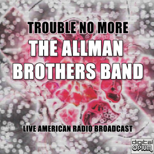 Album Trouble No More (Live) from The Allman Brothers band