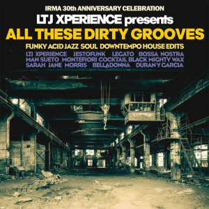 Album LTJ Xperience Presents All These Dirty Grooves (Irma 30th Anniversary Celebration) from Ltj Xperience
