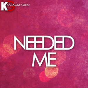 Karaoke Guru的專輯Needed Me (Karaoke Version) - Single