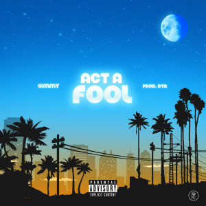 Listen to Act A Fool (Explicit) song with lyrics from Simmy