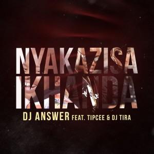 Listen to Nyakazisa Ikhanda song with lyrics from DJ Answer