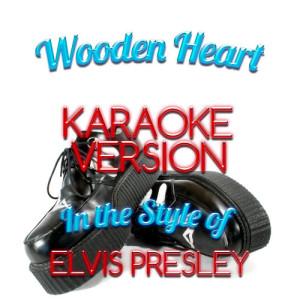 Wooden Heart (In the Style of Elvis Presley) [Karaoke Version] - Single dari Karaoke - Ameritz