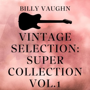 Album Vintage Selection: Super Collection, Vol. 1 (2021 Remastered) from Billy Vaughn