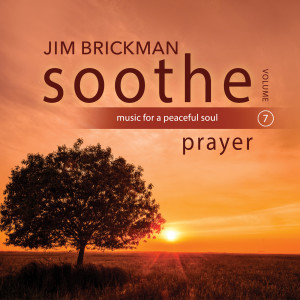 Album Soothe Vol. 7: Prayer (Music For A Peaceful Soul) from Jim Brickman