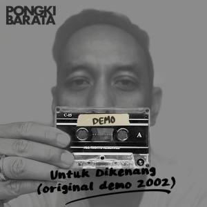 Untuk Dikenang (Original Demo 2002) dari Pongki Barata