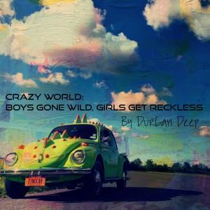 Album Crazy World: Boys Gone Wild, Girls Get Reckless from Durban Deep