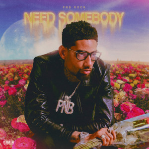 PnB Rock的專輯Need Somebody (Explicit)