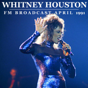 Album Whitney Houston FM Broadcast April 1991 from Whitney Houston