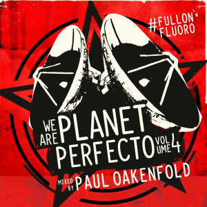 Paul Oakenfold的專輯We Are Planet Perfecto, Vol. 4 - #FullOnFluoro (Mixed Version)