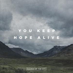 Listen to You Keep Hope Alive song with lyrics from Church of the City