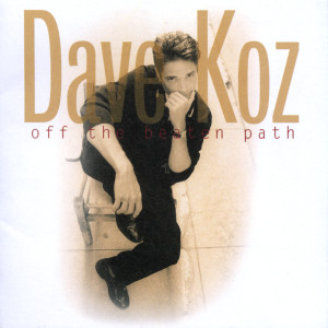 Off The Beaten Path 1996 Dave Koz