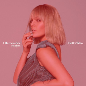 Album I Remember (Remixes) from BETTY WHO