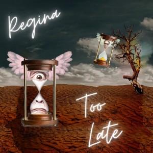 Too Late dari Regina