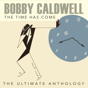 The Time Has Come: The Ultimate Anthology dari Bobby Caldwell
